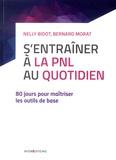 Nelly Bidot et Bernard Morat - S'entrainer à la PNL au quotidien - 80 jours pour maîtriser les outils de la PNL.