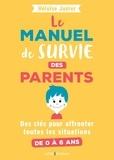 Héloïse Junier - Le manuel de survie des parents - Des clés pour affronter toutes les situations de 0 à 6 ans.