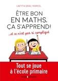 Laetitia Grail-Marcel et Rachid Maraï - Etre bon en maths, ça s'apprend ! ...et ce n'est pas si compliqué.
