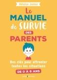 Héloïse Junier - Le manuel de survie des parents - pour affronter toutes les situations de 0 à 4 ans.