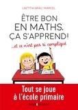 Laetitia Grail-Marcel - Être bon en maths, ça s'apprend ! ... et ce n'est pas si compliqué - Tout se joue à l'école primaire.