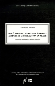 Véronique Traverso - Des échanges ordinaires à Damas : aspects de l'interaction en arabe - Approche comparative et interculturelle.