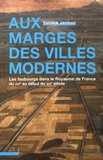Yannick Jambon - Aux marges des villes modernes - Les faubourgs dans le Royaume de France du XVIe au début du XIXe siècle.