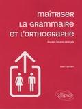 Jean Lambert - Maîtriser la grammaire et l'orthographe - Jeux et leçons de style.