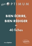 Anne Spicher - Bien écrire, bien rédiger en 40 fiches.