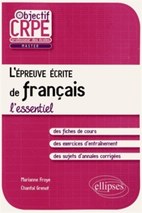 Marianne Froye et Chantal Grenot - L'épreuve écrite de français - L'essentiel.