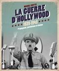 Michel Viotte - La guerre d'Hollywood 1939-1945 - Propagande, patriotisme et cinéma.