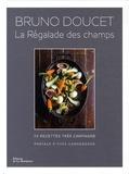 Bruno Doucet - La régalade des champs - 70 recettes très campagne.