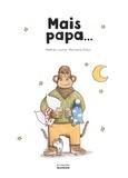 Mais papa / Mathieu Lavoie | Lavoie, Mathieu (1976-....). Auteur