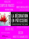 Christophe Felder - La décoration en pâtisserie.
