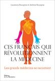 Laurence Bourgine et Jérôme Bourgine - Ces Français qui révolutionnent la médecine.