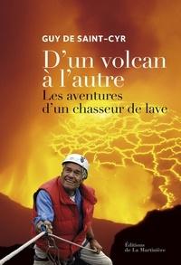 Guy de Saint-Cyr - D'un volcan à l'autre - Les aventures d'un chasseur de lave.