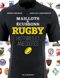 Rugby : maillots et écussons : histoires et anecdotes / Benoit Kerjean, Jean-Luc Labourdette | Kerjean, Benoît. Auteur