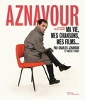 Charles Aznavour - Aznavour - Ma vie, mes chansons, mes films....