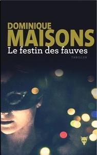 Dominique Maisons - Le Festin des fauves.