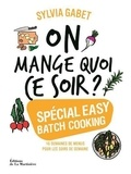 Sylvia Gabet - On mange quoi ce soir ? - Spécial easy batch cooking.