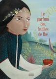 Ingrid Chabbert et Célia Chauffrey - Le parfum des feuilles de thé.