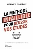 Antoinette Champclos - La méthode infaillible pour réussir vos études.