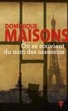Dominique Maisons - On se souvient du nom des assassins.