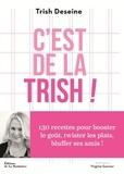 Trish Deseine - C'est de la trish ! - 130 recettes pour booster le goût, twister les plats, bluffer ses amis !.