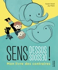 Sens dessus dessous ! : mon livre des contraires / Susan Hood | Hood, Susan