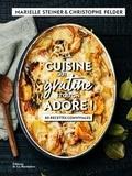 Christophe Felder et Marielle Steiner - La cuisine qui gratine et qu'on adore ! - 80 recettes conviviales.
