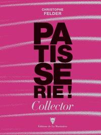 Christophe Felder - Pâtisserie ! - 233 recettes - 3 500 photos. L'ultime référence.