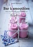 Sarah Vasseghi - Bar à smoothies - Shots ultra-vitaminés pour booster la santé. 60 recettes onctueuses.