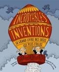 Aleksandra Mizielinska et Daniel Mizielinski - Incroyables inventions - Le grand livre des idées les plus folles.