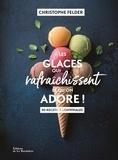 Christophe Felder - Les glaces qui rafraichissent et qu'on adore ! - 80 recettes conviviales.