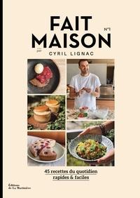 Cyril Lignac - Fait maison Tome 1 : 45 recettes du quotidien rapides & faciles.