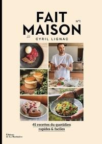 Cyril Lignac - Fait maison - 45 recettes du quotidien rapides & faciles.