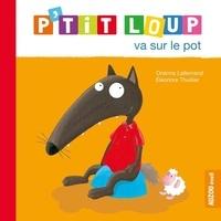 Orianne Lallemand et Eléonore Thuillier - P'tit Loup  : P'tit Loup va sur le pot.