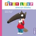 Orianne Lallemand et Eléonore Thuillier - P'tit Loup  : P'tit Loup aime son doudou.