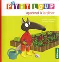 Orianne Lallemand et Eléonore Thuillier - P'tit Loup  : P'tit Loup apprend à jardiner.