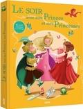 Charles Perrault et Jakob et Wilhelm Grimm - Le soir avec mes princes et mes princesses - 41 contes classiques et modernes.