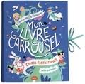 Sarah Andreacchio - Mon livre carrousel - Contes fantastiques.