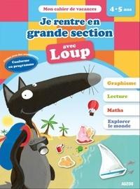 Orianne Lallemand et Eléonore Thuillier - Je rentre en grande section avec Loup - De la MS à la GS.
