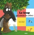 Orianne Lallemand et Eléonore Thuillier - Le loup qui aimait les arbres.