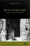 Siegfried Kracauer - Sur le seuil du temps - Essais sur la photographie.