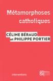 Céline Béraud et Philippe Portier - Métamorphoses catholiques - Acteurs, enjeux et mobilisations depuis le mariage pour tous.