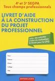 Béatrice Delquignie et Stéphanie Pinto - Livre d'aide à la construction du projet professionnel 4e et 3e SEGPA - Tous champs professionnels.