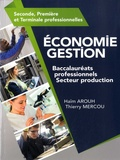 Haïm Arouh et Thierry Mercou - Economie Gestion Seconde, première et Terminale professionnelles Baccalauréats professionnels Secteur production.