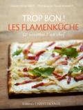 Trop bon ! les flamenkuche : [50 recettes d'un chef] / recettes, Olivier Nasti | Nasti, Olivier