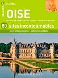 Christophe Lefébure - Oise, 80 sites incontournables - Autour de Chantilly, Beauvais, Compiègne, Noyon....