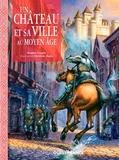 Brigitte Coppin et Christian Jégou - Un château et sa ville au Moyen Age.