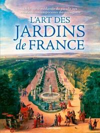 Jean Vassort - L'art des jardins de France - De la quête médiévale du paradis aux créations contemporaines des paysagistes.