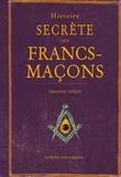 Emmanuel Thiébot - Histoire secrète des francs-maçons.