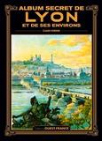 Claude Ferrero - Album secret de Lyon et des ses environs.