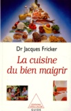 Jacques Fricker - La cuisine du bien maigrir. - De la forme et de la santé.